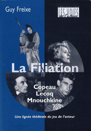 livre La Filiation Copeau-Lecoq-Mnouchkine 2014