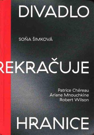 livre Divadlo prekracuje hranice / Chéreau – Mnouchkine – Wilson 2019